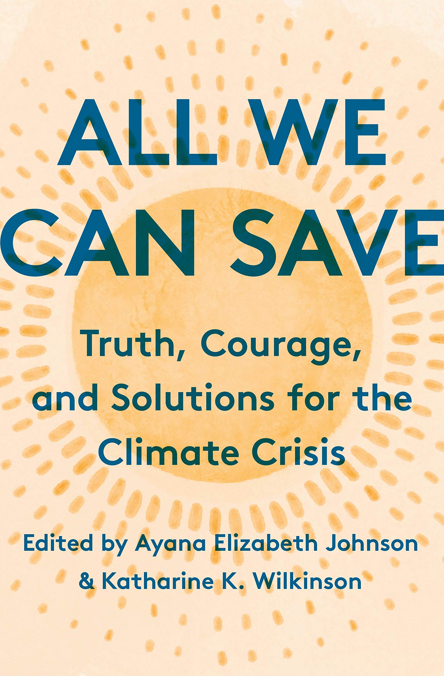 All We Can Save Ayana Elizabeth Johnson and Kathrine Wilkinson.